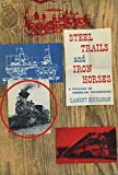 img - for Steel Trails and Iron Horses: A Pagaent of American Railroading book / textbook / text book