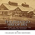 The Peshtigo Fire of 1871: The Story of the Deadliest Fire in American History (       UNABRIDGED) by Charles River Editors Narrated by Tim Harwood