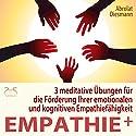 Empathie plus: 3 meditative Übungen für die Förderung Ihrer emotionalen und kognitiven Empathiefähigkeit Hörbuch von Franziska Diesmann, Torsten Abrolat Gesprochen von: Franziska Diesmann, Torsten Abrolat