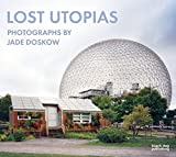 "Jade Doskow, ""Lost Utopias"" (Black Dog Publishing, 2016)"