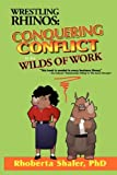 img - for Wrestling Rhinos: Conquering Conflict in the Wilds of Work book / textbook / text book