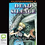 Dead Silence: Cliffhangers, Book 3 (       UNABRIDGED) by David Harris Narrated by Peter Hardy