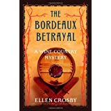 The Bordeaux Betrayal: A Wine Country Mystery (Wine Country Mysteries) ~ Ellen Crosby