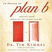 In Praise of Plan B: Moving from 'What Is' to 'What Can Be' | [Tim Kimmel]
