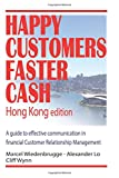 Happy Customers Faster Cash Hong Kong edition: A guide to effective communication in financial Customer Relationship Management