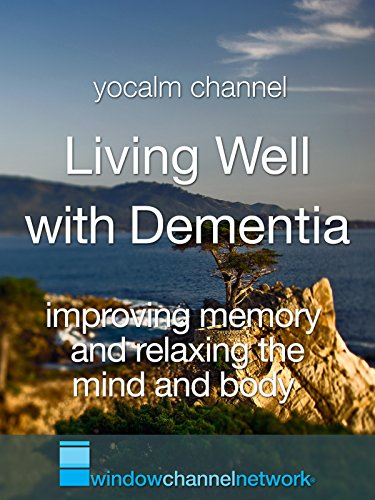 Living Well With Dementia: Help with Improving Memory and Relaxing the Mind and Body, with Nature Videos