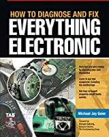 How to Diagnose and Fix Everything Electronic Front Cover