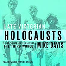 Late Victorian Holocausts: El Niño Famines and the Making of the Third World Audiobook by Mike Davis Narrated by James Patrick Cronin