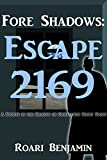 Fore Shadows: Escape 2169: A Society in the Shadow of Civilization Short Story  Amazon.Com Rank: N/A  Click here to learn more or buy it now!