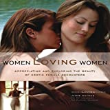 Women Loving Women: Appreciating and Exploring the Beauty of Erotic Female Encounter