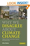 Why We Disagree About Climate Change: Understanding Controversy, Inaction and Opportunity