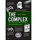 [ The Complex: How the Military Invades Our Everyday Lives[ THE COMPLEX: HOW THE MILITARY INVADES OUR EVERYDAY LIVES ] By Turse, Nick ( Author )Mar-03-2009 Paperback