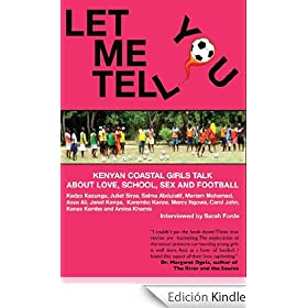 Let Me Tell You: Kenyan Coastal Girls Talk about Love, School, Sex and Football (English Edition)