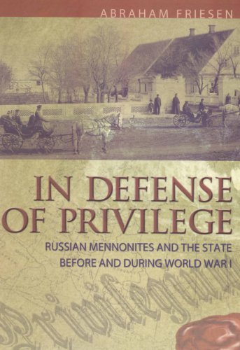 In Defense of Privilege: Russian Mennonites and the State Before and During World War I (Perspectives on Mennonite Life