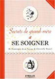 Se soigner : Secrets de grand-m�re