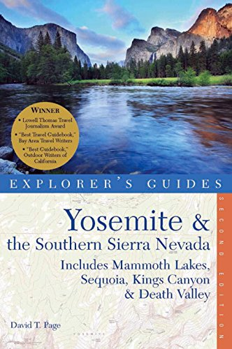 Yosemite & the Southern Sierra Nevada: Includes Mammoth Lakes, Sequoia, Kings Canyon & Death Valley - A Great Destination (Explorer's Guides)