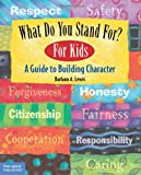 img - for What Do You Stand For? For Kids: A Guide to Building Character book / textbook / text book