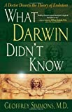 img - for What Darwin Didn't Know: A Doctor Dissects the Theory of Evolution by William A. Dembski (Foreword), Geoffrey Simmons (1-Jan-2004) Paperback book / textbook / text book