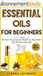Essential Oils For Beginners: The Mos...