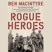 Rogue Heroes: The History of the SAS, Britain's Secret Special Forces Unit That Sabotaged the Nazis and Changed the Nature of War   [Ben Macintyre]