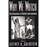 Why We Watch: The Attractions of Violent Entertainment ~ Jeffrey Goldstein
