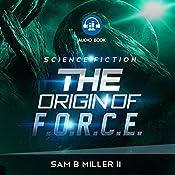 The Origin of F.O.R.C.E.   Sam B. Miller II