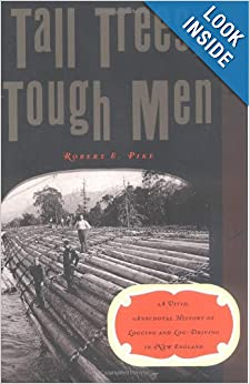 Tall Trees, Tough Men (Vivid, Anecdotal History of Logging and Log-Driving in New E) by Robert E. Pike