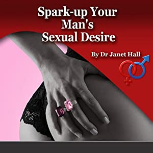 How to Spark Up Your Man's Sexual Desire | [Janet Hall]