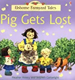 Heather Amery Pig Gets Lost (Farmyard Tales)