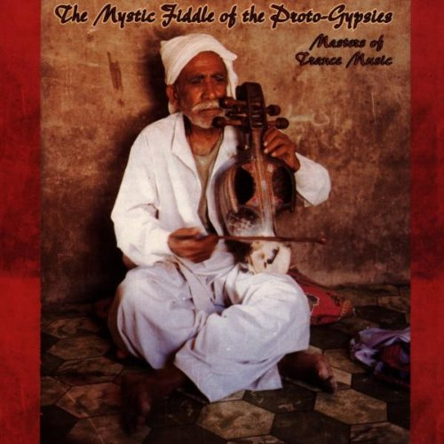 Various Artists - The Mystic Fiddle Of The Proto-Gypsies: Masters Of Trance Music - Zortam Music