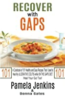 Recover with GAPS: A Cookbook of 101 Healthy and Easy Recipes That I Used to Heal My ULCERATIVE COLITIS while ON THE GAPS DIET - Heal Your Gut Too!