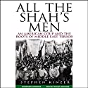 All the Shah's Men: An American Coup and the Roots of Middle East Terror (       UNABRIDGED) by Stephen Kinzer Narrated by Michael Prichard