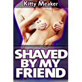 Shaved By My Friend ~ Kitty Meaker