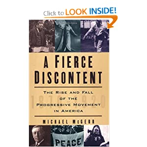 A Fierce Discontent: The Rise and Fall of the Progressive Movement in America, 1870-1920 by Michael McGerr