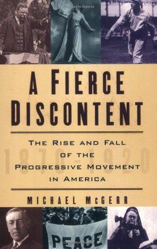 A Fierce Discontent: The Rise and Fall of the Progressive...