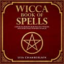 Wicca Book of Spells: A Book of Shadows for Wiccans, Witches, and Other Practitioners of Magic Hörbuch von Lisa Chamberlain Gesprochen von: Kris Keppeler