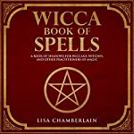 Wicca Book of Spells: A Book of Shadows for Wiccans, Witches, and Other Practitioners of Magic | Lisa Chamberlain