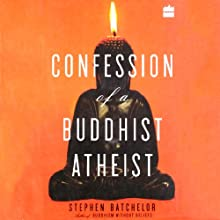Confession of a Buddhist Atheist Audiobook by Stephen Batchelor Narrated by Stephen Batchelor