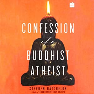 Confession of a Buddhist Atheist | [Stephen Batchelor]