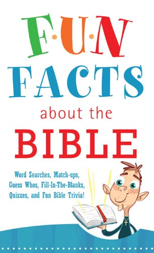 Fun Facts about the Bible: Word Searches, Match-Ups, Guess Whos, Fill-in-the-Blanks, Quizzes, Fun Bible Trivia! (Inspirational Book Bargains)