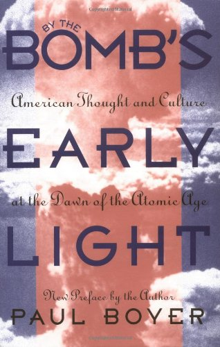 By the Bomb's Early Light: American Thought and Culture...