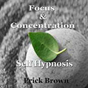 Focus and Concentration Collection: Increase Productivity, Improve Performance, Self-Hypnosis, Self-Help, NLP | [Erick Brown]