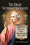 img - for The Great Victorian Sacrilege: Preachers, Politics and