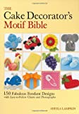 The Cake Decorators Motif Bible: 150 Fabulous Fondant Designs with Easy-to-Follow Charts and Photographs by Sheila Lampkin (Oct 11 2007)
