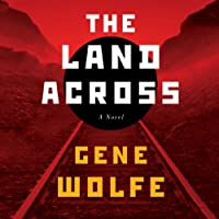 The Land Across (       UNABRIDGED) by Gene Wolfe Narrated by Jeff Woodman