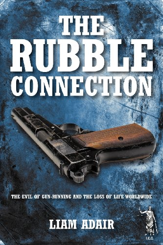 The Rubble Connection: The Evil of Gun-Running and the Loss of Life Worldwide PDF