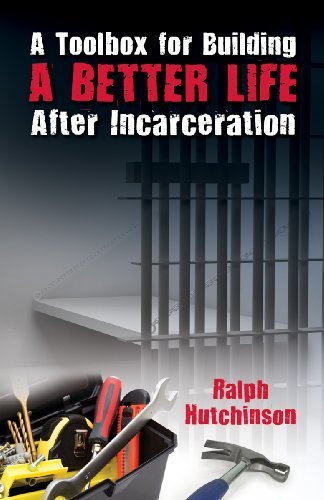 A Toolbox for a Better Life after Incarceration by Ralph Hutchinson (2009-05-11)