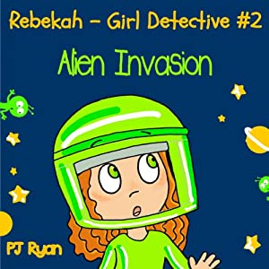 Rebekah - Girl Detective #2: Alien Invasion Audiobook