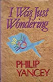 I Was Just Wondering (0802836712) by Philip Yancey