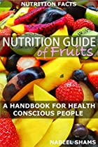 Nutrition Guide Of Fruits: Nutrition Facts Of Fruits Arranged Alphabetically: A Handbook Of Nutrition And Fitness - 99 Cents Book